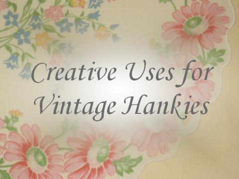 Creative Uses For Vintage Hankies